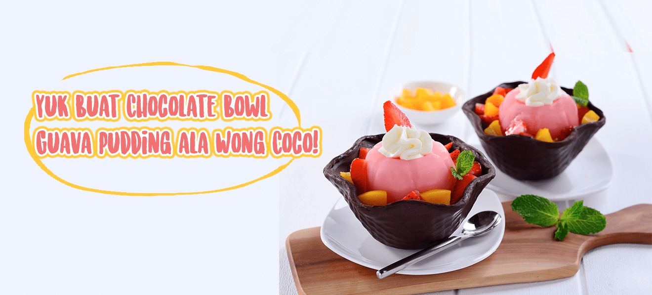 Yuk Buat Chocolate Bowl Guava Pudding Ala Wong Coco